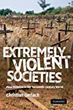 "Christian Gerlach, ""Extremely Violent Societies in the Twentieth Century"" (Cambridge UP, 2010)"