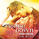 Upside Down (       UNABRIDGED) by Lia Riley Narrated by Brittany Uomoleale, Tim Wright