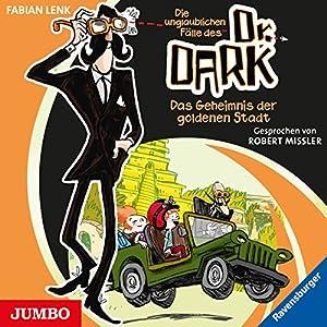 Das Geheimnis der goldenen Stadt (Die unglaublichen Fälle des Dr. Dark 1) Hörbuch