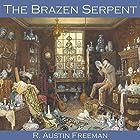The Brazen Serpent Hörbuch von R. Austin Freeman Gesprochen von: Cathy Dobson
