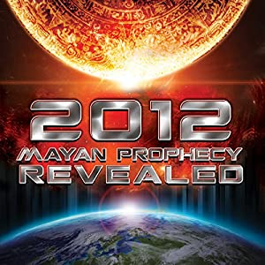 HOLD FOR AUTHOR/NARRATOR 2012 Mayan Prophecy Revealed Radio/TV Program