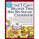 The &#34;I Can&#39;t Believe This Has No Sugar&#34; Cookbookby Deborah E. Buhr