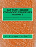 img - for SAT Math Guide For Good Students, Volume 2: Every Problem Type and Strategy ... The Most Complete Course Available ... Explained Like a Tutor ... Enough Hard Problems For 50 SAT Tests book / textbook / text book