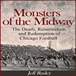 Monsters of the Midway: The Death, Resurrection, and Redemption of Chicago Football | Jeff Rasley