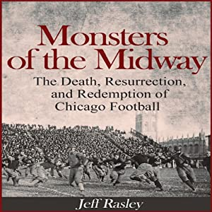 Monsters of the Midway: The Death, Resurrection, and Redemption of Chicago Football | [Jeff Rasley]