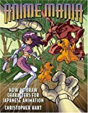 Anime Mania: How to Draw Characters for Japanese Animation (Manga Mania) (082300158X) by Hart, Christopher