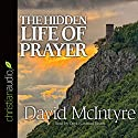The Hidden Life of Prayer Audiobook by David McIntyre Narrated by David Cochran Heath