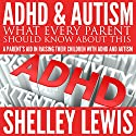 ADHD and Autism: What Every Parent Should Know About This: A Parent's Aid in Raising Their Children with ADHD and Autism Audiobook by Shelley Lewis Narrated by Jane Boyer