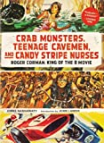 Crab Monsters, Teenage Cavemen, and Candy Stripe Nurses: Roger Corman: King of the B Movie