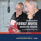 Absolute Private (Privatdetektiv Franz Musil 7) | Jürg Brändli