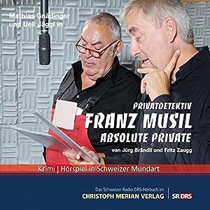 Absolute Private (Privatdetektiv Franz Musil 7) Hörspiel