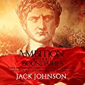 Ambition Without Boundaries: How Julius Caesar's Thirst for Conquest Shaped the Ancient World, and Impacted the Modern One Audiobook by Jack Johnson Narrated by Jim Johnston