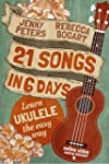 21 Songs in 6 Days: Learn to Play Uku...