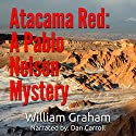 Atacama Red: A Pablo Nelson Mystery Audiobook by William Graham Narrated by Dan Carroll