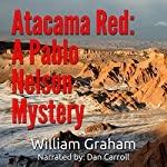 Atacama Red: A Pablo Nelson Mystery | William Graham