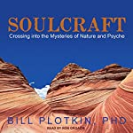 Soulcraft: Crossing into the Mysteries of Nature and Psyche | Bill Plotkin, PhD