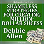 Shameless Strategies for Creating Million-Dollar Success | Debbie Allen