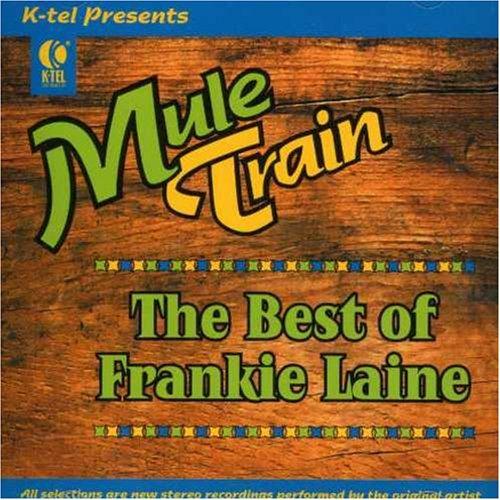 Frankie Laine - Mule Train: The Best Of Frankie Laine - Zortam Music