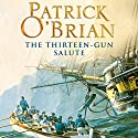 The Thirteen-Gun Salute: Aubrey-Maturin Series, Book 13 (       UNABRIDGED) by Patrick O'Brian Narrated by Ric Jerrom
