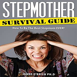 Stepmother Survival Guide: How to Be the Best Stepmom EVER Audiobook