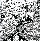 Last Time I Did Acid I Went Insane & Other - Jeffrey Lewis