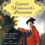 Captain Wentworth's Persuasion: Jane Austen's Classic Retold Through His Eyes | [Regina Jeffers]