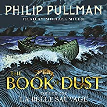 La Belle Sauvage: The Book of Dust, Volume 1 Audiobook by Philip Pullman Narrated by Michael Sheen