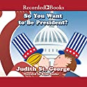 So You Want to Be President Audiobook by Judith St. George Narrated by Brian Keeler
