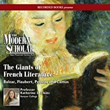 The Modern Scholar: Giants of French Literature: Balzac, Flaubert, Proust, and Camus Lecture Auteur(s) : Katherine Elkins Narrateur(s) : Katherine Elkins
