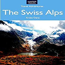 The Swiss Alps: Geneva, Zermatt, Zurich, Lucerne, St. Moritz, & Beyond: Travel Adventures (       UNABRIDGED) by Krista Dana Narrated by Robert E. Prout