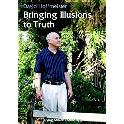 Bringing Illusions to Truth - David Hoffmeister