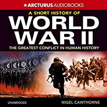A Short History of World War 2: The Greatest Conflict in Human History | Livre audio Auteur(s) : Nigel Cawthorne Narrateur(s) : William Roberts