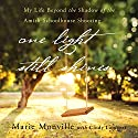 One Light Still Shines: My Life Beyond the Shadow of the Amish Schoolhouse Shooting Audiobook by Cindy Lambert, Marie Monville Narrated by Julia Barnett-Tracy