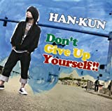 Don't Give Up Yourself!!-HAN-KUN