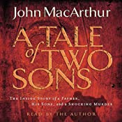 The Tale of Two Sons: The Inside Story of a Father, His Sons, and a Shocking Murder | [John MacArthur]