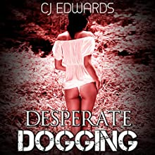 Desperate Dogging Audiobook by C J Edwards Narrated by C J Edwards