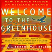 Welcome to the Greenhouse: New Science Fiction on Climate Change | [Gordon Van Gelder (editor), Bruce Sterling, Gregory Benford, Paul Di Filippo, Alan Dean Foster]