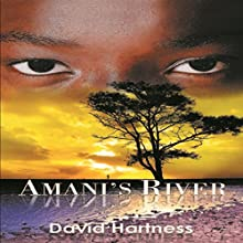 Amani's River (       UNABRIDGED) by David Hartness Narrated by Clay Lomakayu