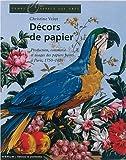 echange, troc Christine Velut - Décors de papier : Production, commerce et usages des papiers peints à Paris, 1750-1820