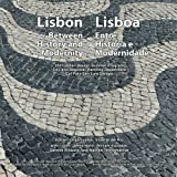 Lisbon: Between History and Modernity / Lisboa: Entre Historia e Modernidade: 2011 Urban Design Summer Program in Lisbon, City and Regional Planning Program, Cal Poly San Luis Obispo. (Volume 1)