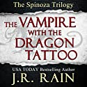 The Vampire With the Dragon Tattoo: Spinoza Trilogy, Book 1 Audiobook by J.R. Rain Narrated by Justin Fraction