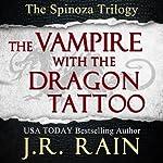 The Vampire With the Dragon Tattoo: Spinoza Trilogy, Book 1 | J.R. Rain