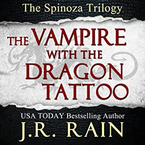 The Vampire With the Dragon Tattoo: Spinoza Trilogy, Book 1 | [J.R. Rain]