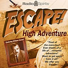 Escape: High Adventure  by W. Somerset Maugham, Stephen Vincent Benet, John Collier, Alexander Woollcott, Morton Fine, David Friedkin, E. Jack Neuman Narrated by William Conrad, Paul Frees, Georgia Ellis, John Dehner, Frank Lovejoy, Raymond Burr, Stacy Harris