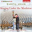 Kissing Under the Mistletoe: A St. Helena Vineyard Novel, Book 1 (       UNABRIDGED) by Marina Adair Narrated by Renee Raudman