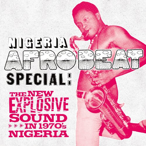 Nigeria Afrobeat Special: The New Explosive Sound In 1970S Nigeria