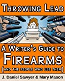 img - for Throwing Lead: A Writer's Guide to Firearms (and the People Who Use Them) book / textbook / text book