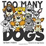 Too Many Dogs!: From too many to just right, teach your kids about responsible pet ownership through these lovable dogs. (Volume 1)