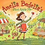 Amelia Bedelia's First Apple Pie (       UNABRIDGED) by Herman Parish Narrated by Christine Ebersole