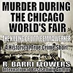 Murder During the Chicago World's Fair: The Killing of Little Emma Werner | R. Barri Flowers